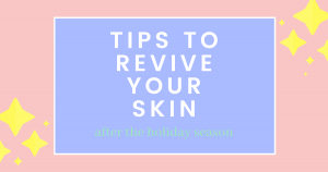 Tips to Revive Your Skin After the Holiday Season – THE YESSTYLIST - Asian Fashion Blog