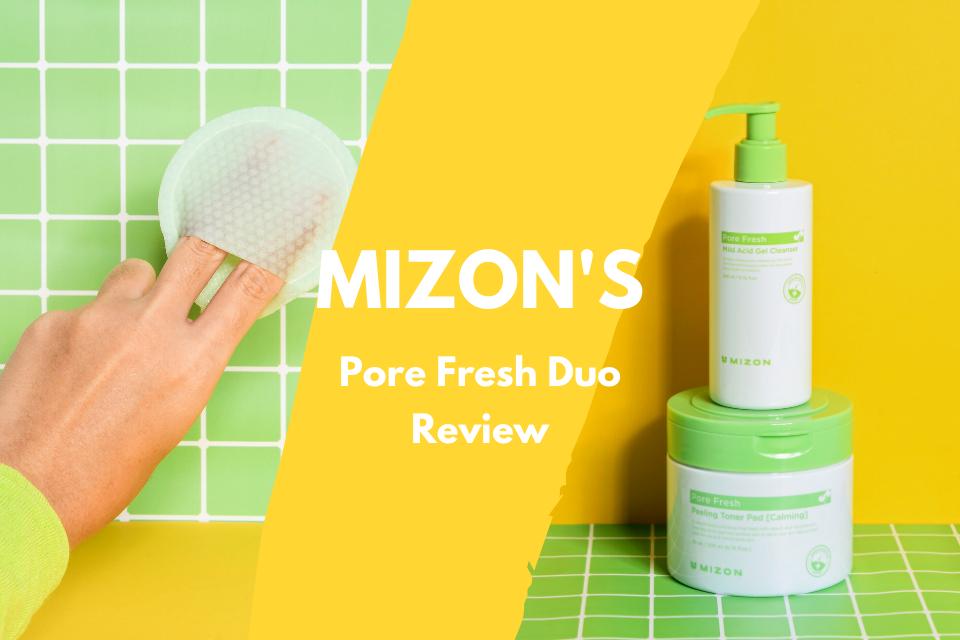 MIZON Pore Fresh: Mild Acid Gel Cleanser and Peeling Toner Pad Review – THE YESSTYLIST – Asian Fashion Blog